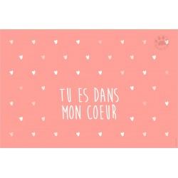 Carte Postale 10x15 «Tu es dans mon coeur»