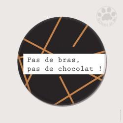 Magnet rond 5,6cm «Pas de bras pas de chocolat»