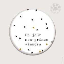Magnet rond 5,6cm «Un jour mon prince viendra»