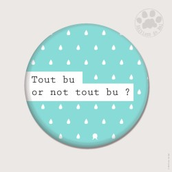 Magnet rond 5,6cm «Tout bu or not tout bu»
