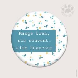 Magnet rond 5,6cm «Mange bien, ris souvent, aime beaucoup»